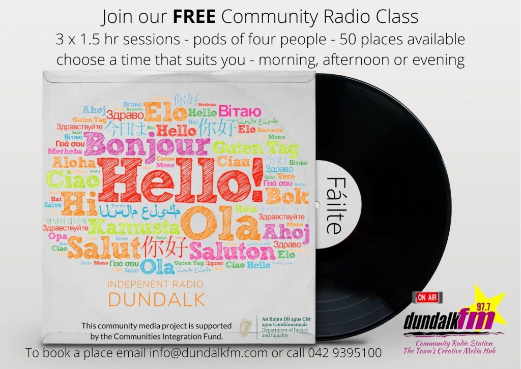 Join our FREE Community Radio Class 3 x 1.5 hr sessions in small groups email info@dundalkfm.com to register